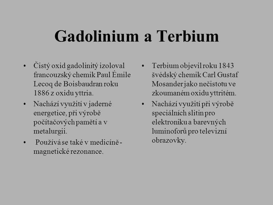 Gadolinium a Terbium •Čistý oxid gadolinitý izoloval francouzský chemik Paul Émile Lecoq de Boisbaudran roku 1886 z oxidu yttria. •Nachází využití v j