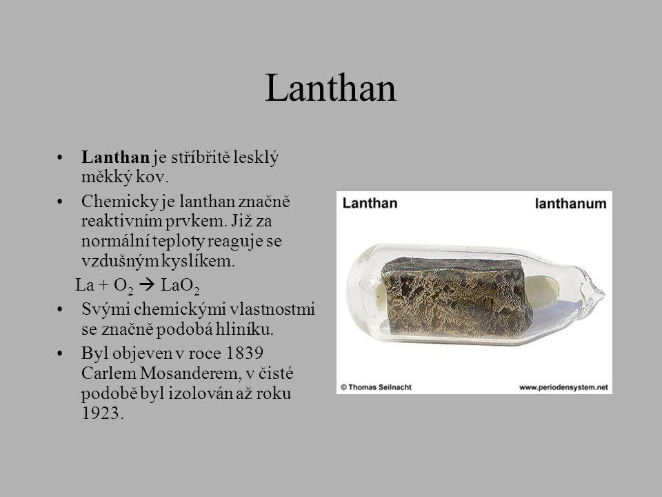 Lanthan •Lanthan je stříbřitě lesklý měkký kov. •Chemicky je lanthan značně reaktivním prvkem. Již za normální teploty reaguje se vzdušným kyslíkem. L