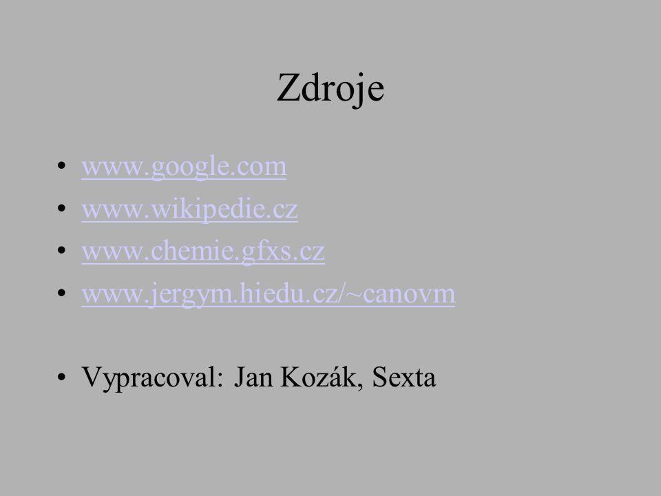Zdroje •w•www.google.com •w•www.wikipedie.cz •w•www.chemie.gfxs.cz •w•www.jergym.hiedu.cz/~canovm •V•Vypracoval: Jan Kozák, Sexta