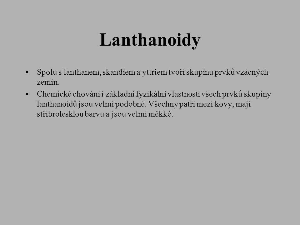 Lanthanoidy •Spolu s lanthanem, skandiem a yttriem tvoří skupinu prvků vzácných zemin. •Chemické chování i základní fyzikální vlastnosti všech prvků s