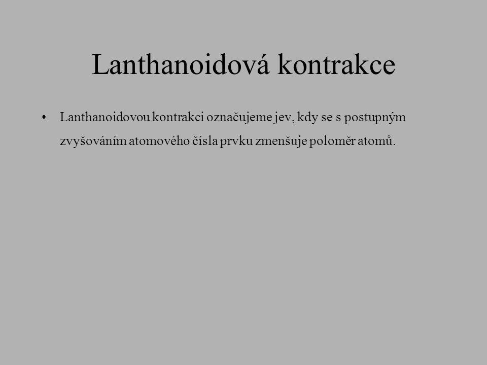Lanthanoidová kontrakce •Lanthanoidovou kontrakci označujeme jev, kdy se s postupným zvyšováním atomového čísla prvku zmenšuje poloměr atomů.