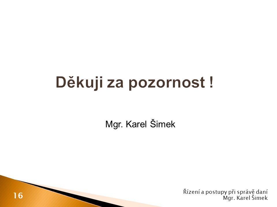 Mgr. Karel Šimek Řízení a postupy při správě daní Mgr. Karel Šimek 16