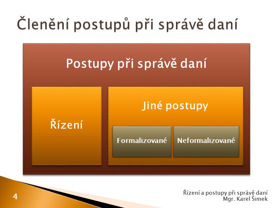 Řízení a postupy při správě daní Mgr. Karel Šimek 4 Postupy při správě daní Řízení Jiné postupy Formalizované Neformalizované
