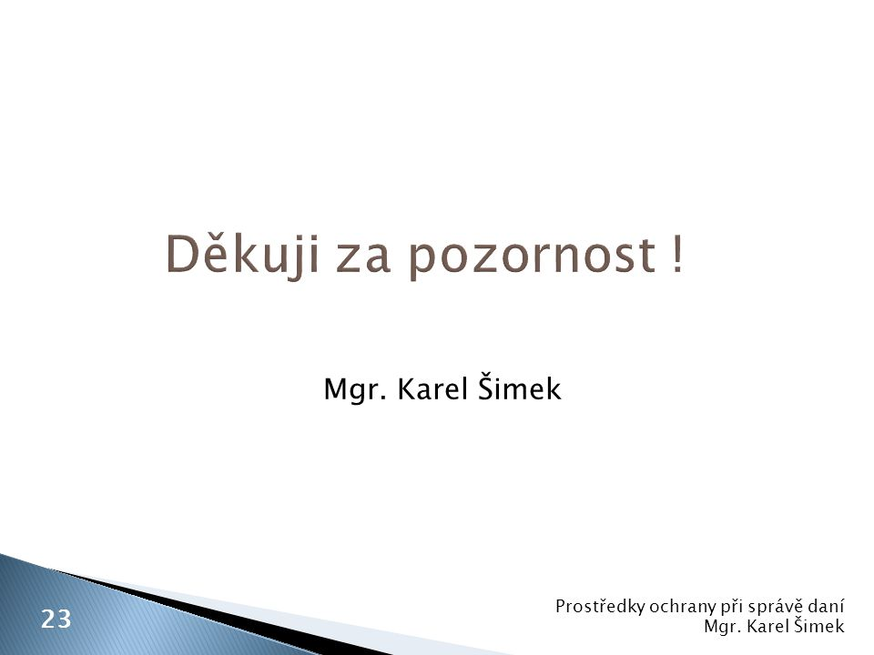 Prostředky ochrany při správě daní Mgr. Karel Šimek 23 Mgr. Karel Šimek