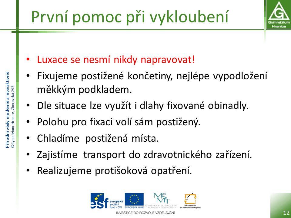 Přírodní vědy moderně a interaktivně ©Gymnázium Hranice, Zborovská 293 První pomoc při vykloubení • Luxace se nesmí nikdy napravovat.