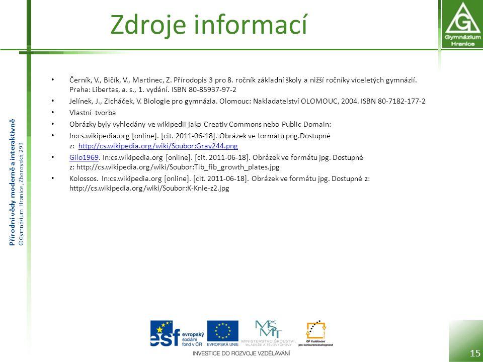 Přírodní vědy moderně a interaktivně ©Gymnázium Hranice, Zborovská 293 Zdroje informací • Černík, V., Bičík, V., Martinec, Z.