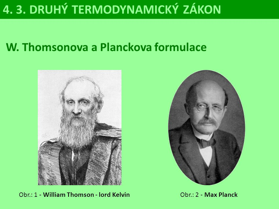 W.Thomsonova a Planckova formulace Obr.: 1 - William Thomson - lord KelvinObr.: 2 - Max Planck 4.
