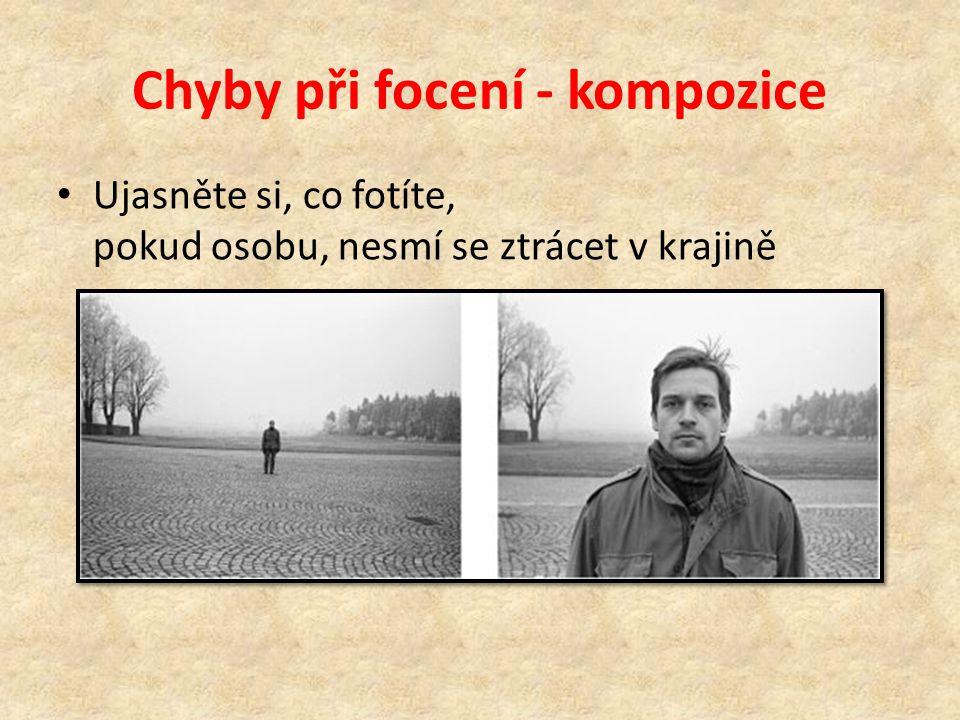 Chyby při focení - kompozice • Focený objekt má být správně umístěn v záběru