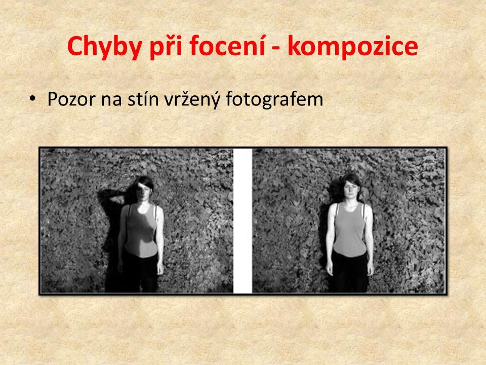 Chyby při focení - kompozice • Fotí-li se osoby, je ideální lehký stín • Ostré slunce vybělí obličej, zmizí detaily, osoby se mračí • Vůbec není dobré umístit osobu tam, kde zasahují do obličeje stíny i slunce zároveň (pod větvemi atd.)