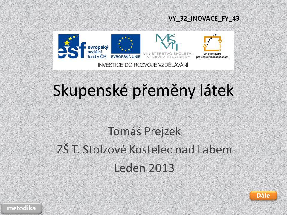 Skupenské přeměny látek Tomáš Prejzek ZŠ T.