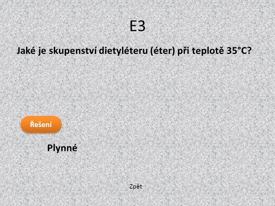 Zpět E3 Plynné Jaké je skupenství dietyléteru (éter) při teplotě 35°C? Řešení