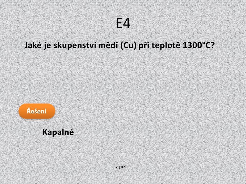 Zpět E4 Kapalné Jaké je skupenství mědi (Cu) při teplotě 1300°C? Řešení