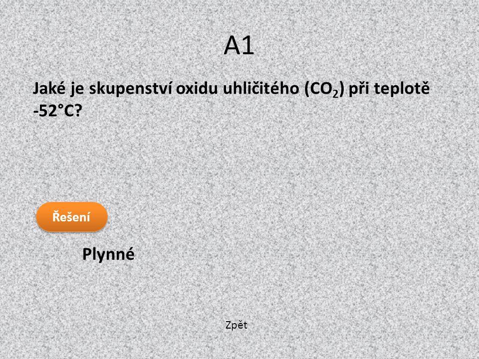 Zpět A1 Plynné Jaké je skupenství oxidu uhličitého (CO 2 ) při teplotě -52°C? Řešení