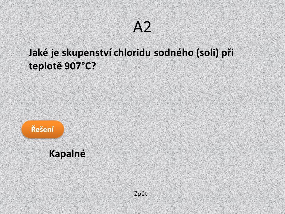 Zpět A2 Kapalné Jaké je skupenství chloridu sodného (soli) při teplotě 907°C? Řešení