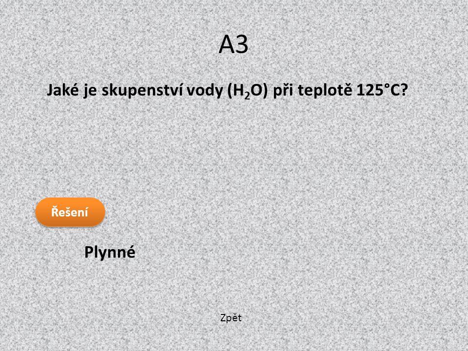 Zpět A3 Plynné Řešení Jaké je skupenství vody (H 2 O) při teplotě 125°C?