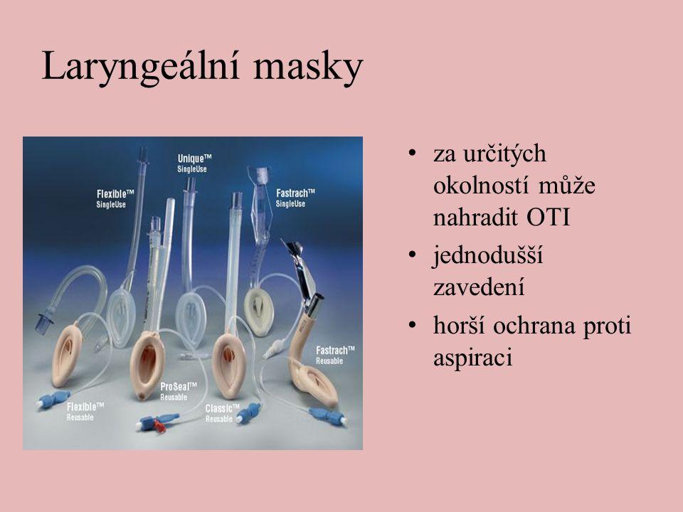 Laryngeální masky • za určitých okolností může nahradit OTI • jednodušší zavedení • horší ochrana proti aspiraci