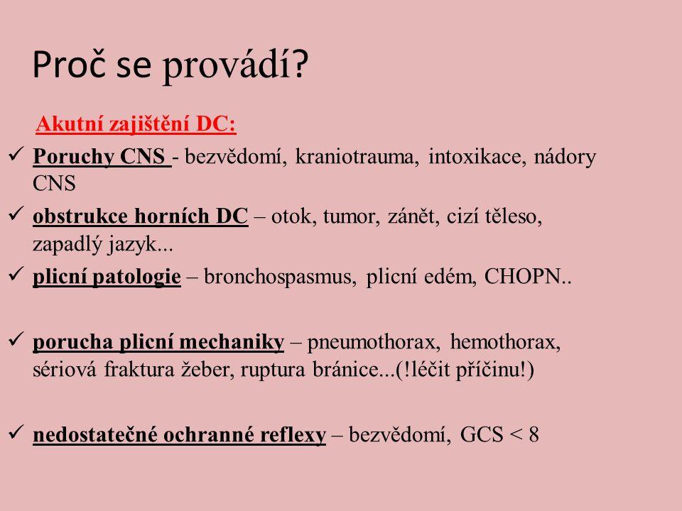 Proč se provádí ? Akutní zajištění DC:  Poruchy CNS - bezvědomí, kraniotrauma, intoxikace, nádory CNS  obstrukce horních DC – otok, tumor, zánět, ci