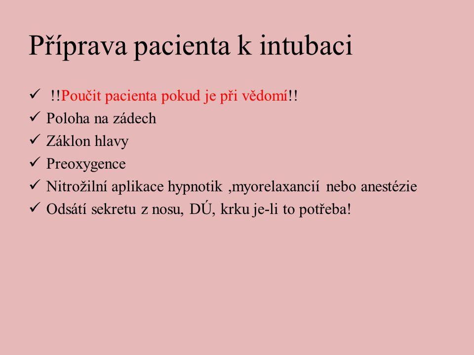 Příprava pacienta k intubaci  !!Poučit pacienta pokud je při vědomí!!  Poloha na zádech  Záklon hlavy  Preoxygence  Nitrožilní aplikace hypnotik,