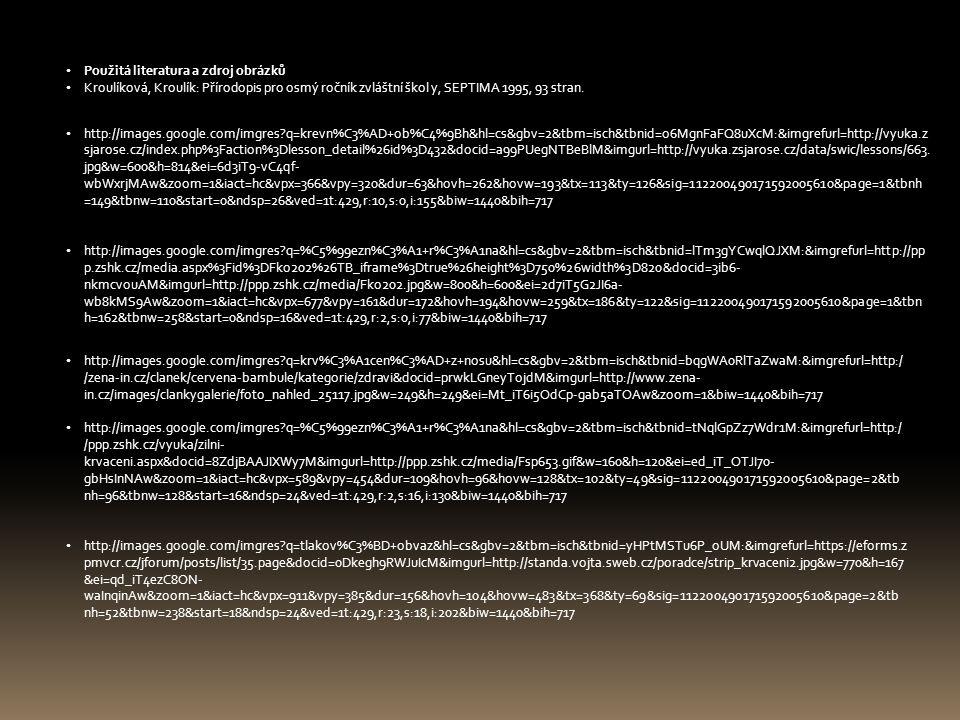 • Použitá literatura a zdroj obrázků • Kroulíková, Kroulík: Přírodopis pro osmý ročník zvláštní škol y, SEPTIMA 1995, 93 stran.