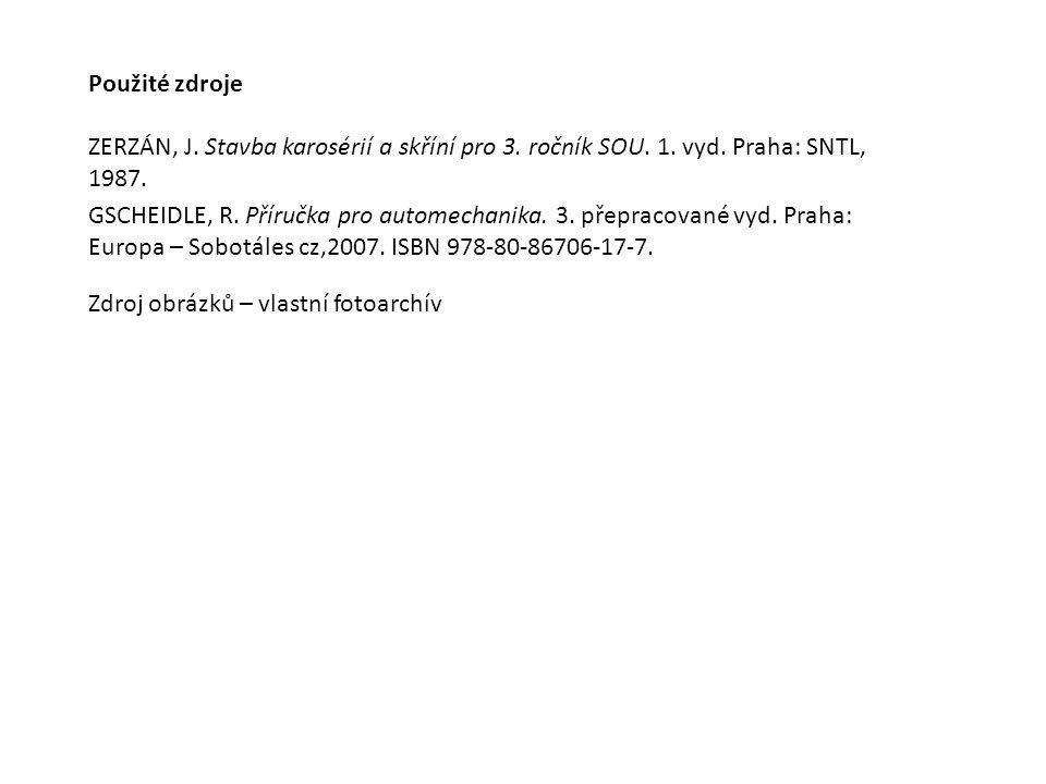 Použité zdroje ZERZÁN, J. Stavba karosérií a skříní pro 3. ročník SOU. 1. vyd. Praha: SNTL, 1987. Zdroj obrázků – vlastní fotoarchív GSCHEIDLE, R. Pří