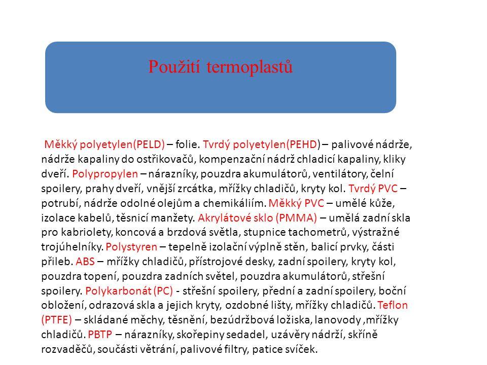 Použití termoplastů Měkký polyetylen(PELD) – folie. Tvrdý polyetylen(PEHD) – palivové nádrže, nádrže kapaliny do ostřikovačů, kompenzační nádrž chladi