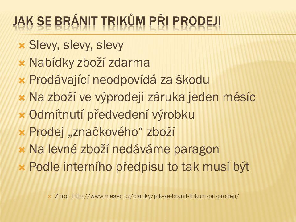""" Slevy, slevy, slevy  Nabídky zboží zdarma  Prodávající neodpovídá za škodu  Na zboží ve výprodeji záruka jeden měsíc  Odmítnutí předvedení výrobku  Prodej """"značkového zboží  Na levné zboží nedáváme paragon  Podle interního předpisu to tak musí být  Zdroj: http://www.mesec.cz/clanky/jak-se-branit-trikum-pri-prodeji/"""