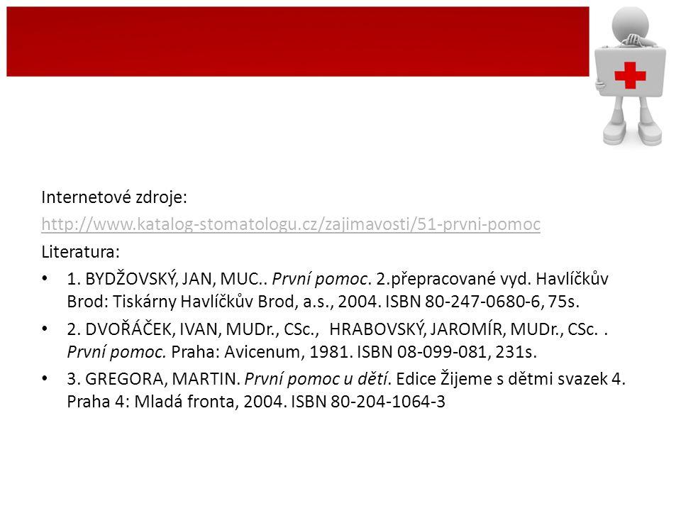 Internetové zdroje: http://www.katalog-stomatologu.cz/zajimavosti/51-prvni-pomoc Literatura: • 1. BYDŽOVSKÝ, JAN, MUC.. První pomoc. 2.přepracované vy