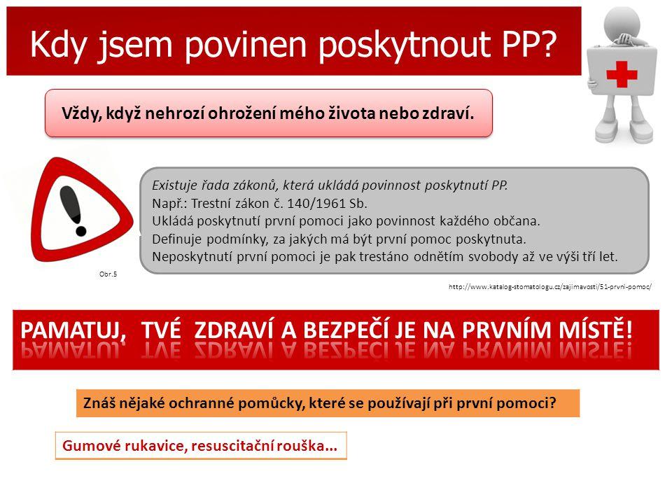 Kdy jsem povinen poskytnout PP? Existuje řada zákonů, která ukládá povinnost poskytnutí PP. Např.: Trestní zákon č. 140/1961 Sb. Ukládá poskytnutí prv
