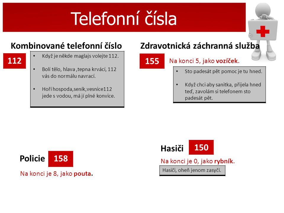 Telefonní čísla Kombinované telefonní číslo 112 Zdravotnická záchranná služba 155 Policie Hasiči 158 150 Na konci 5, jako vozíček. Na konci je 0, jako
