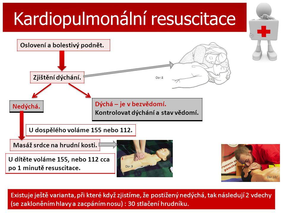 Kardiopulmonální resuscitace Zjištění dýchání. Masáž srdce na hrudní kosti. Oslovení a bolestivý podnět. Dýchá – je v bezvědomí. Kontrolovat dýchání a