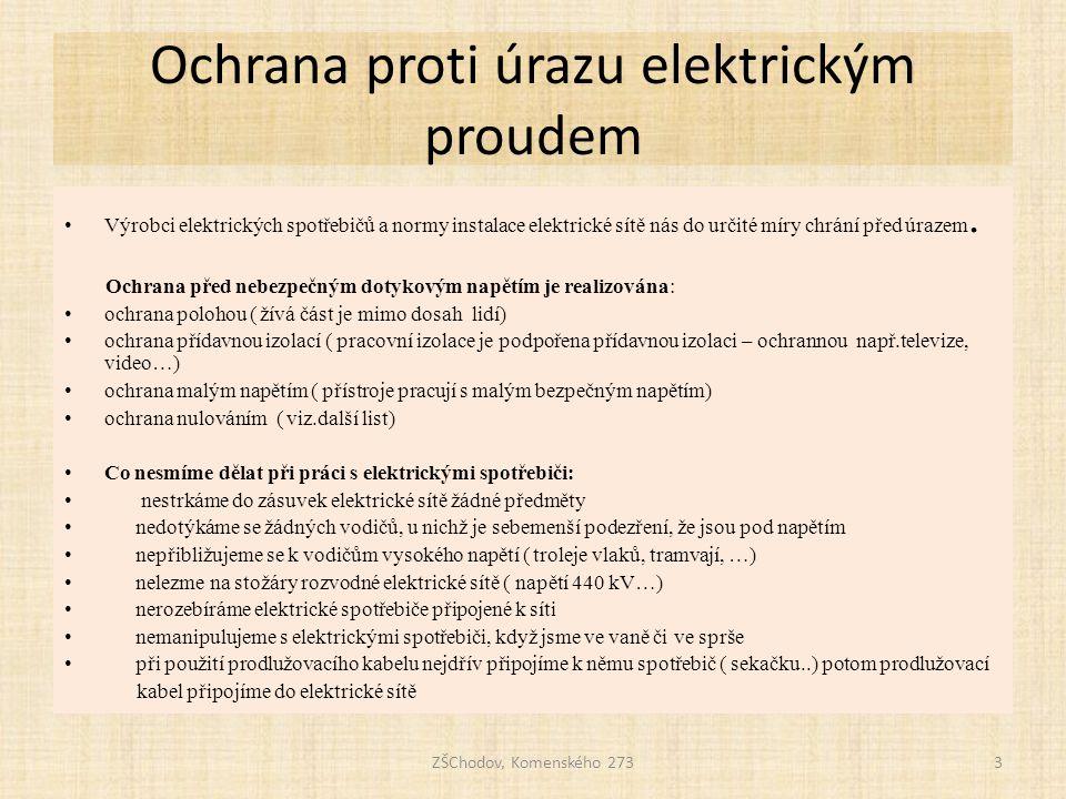 Ochrana proti úrazu elektrickým proudem • Výrobci elektrických spotřebičů a normy instalace elektrické sítě nás do určité míry chrání před úrazem.