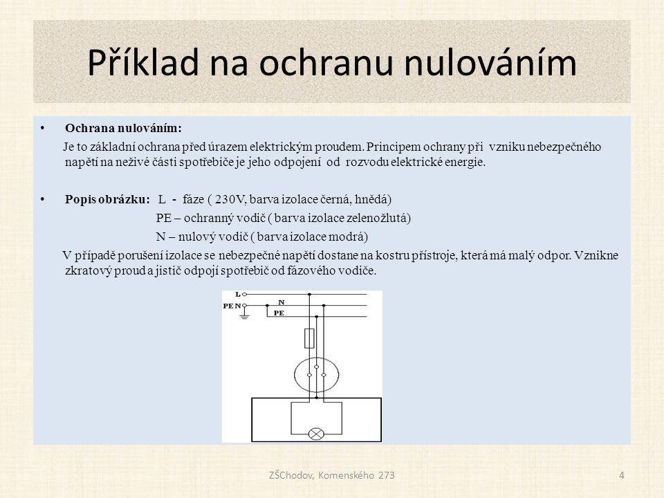 Příklad na ochranu nulováním ZŠChodov, Komenského 2734 • Ochrana nulováním: Je to základní ochrana před úrazem elektrickým proudem.