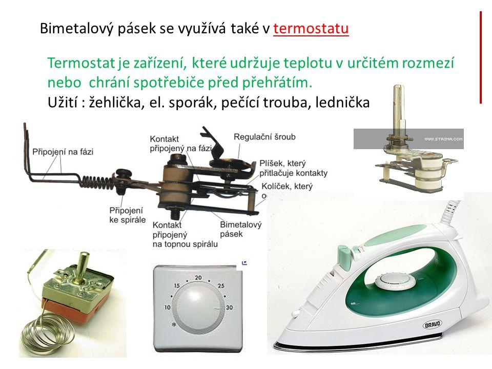 Bimetalový pásek se využívá také v termostatu Termostat je zařízení, které udržuje teplotu v určitém rozmezí nebo chrání spotřebiče před přehřátím. Už