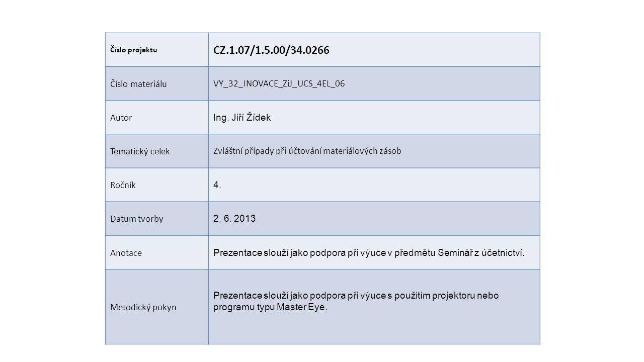 Číslo projektu CZ.1.07/1.5.00/34.0266 Číslo materiáluVY_32_INOVACE_ZiJ_UCS_4EL_06 Autor Ing.