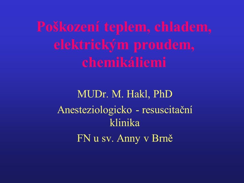 Poškození teplem, chladem, elektrickým proudem, chemikáliemi MUDr. M. Hakl, PhD Anesteziologicko - resuscitační klinika FN u sv. Anny v Brně