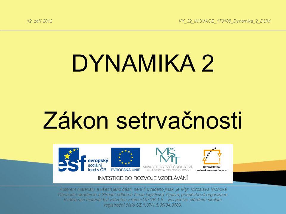 DYNAMIKA 2 Zákon setrvačnosti Autorem materiálu a všech jeho částí, není-li uvedeno jinak, je Mgr. Miroslava Víchová Obchodní akademie a Střední odbor