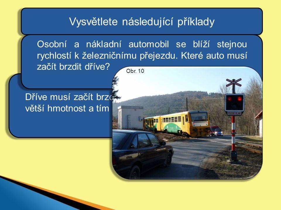 Vysvětlete následující příklady Dříve musí začít brzdit nákladní auto, protože má větší hmotnost a tím i setrvačnost.