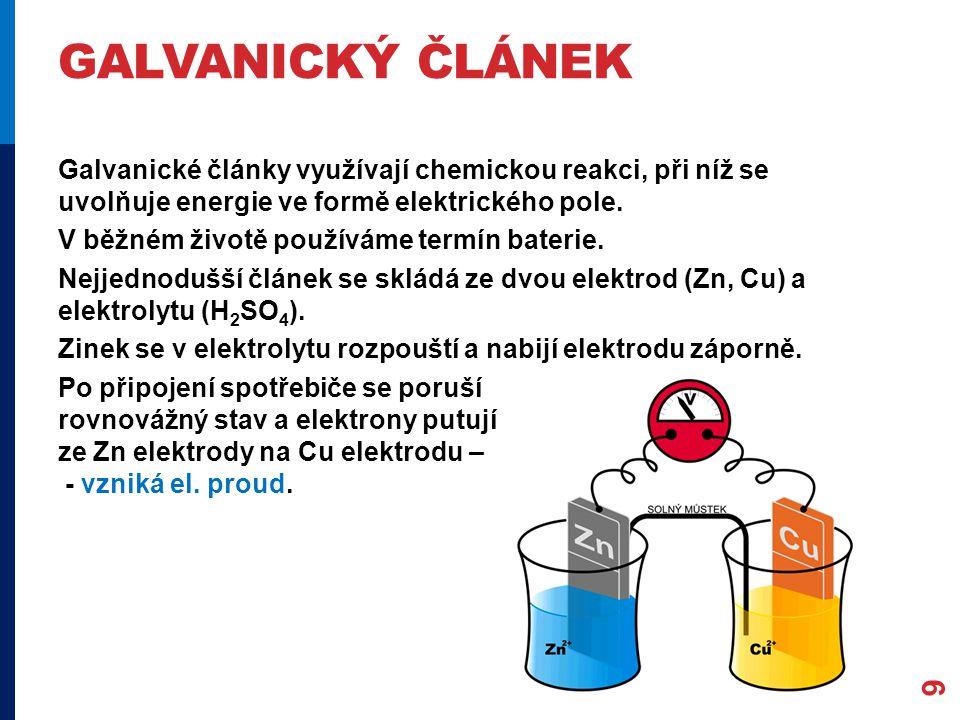 GALVANICKÝ ČLÁNEK 9 Galvanické články využívají chemickou reakci, při níž se uvolňuje energie ve formě elektrického pole. V běžném životě používáme te
