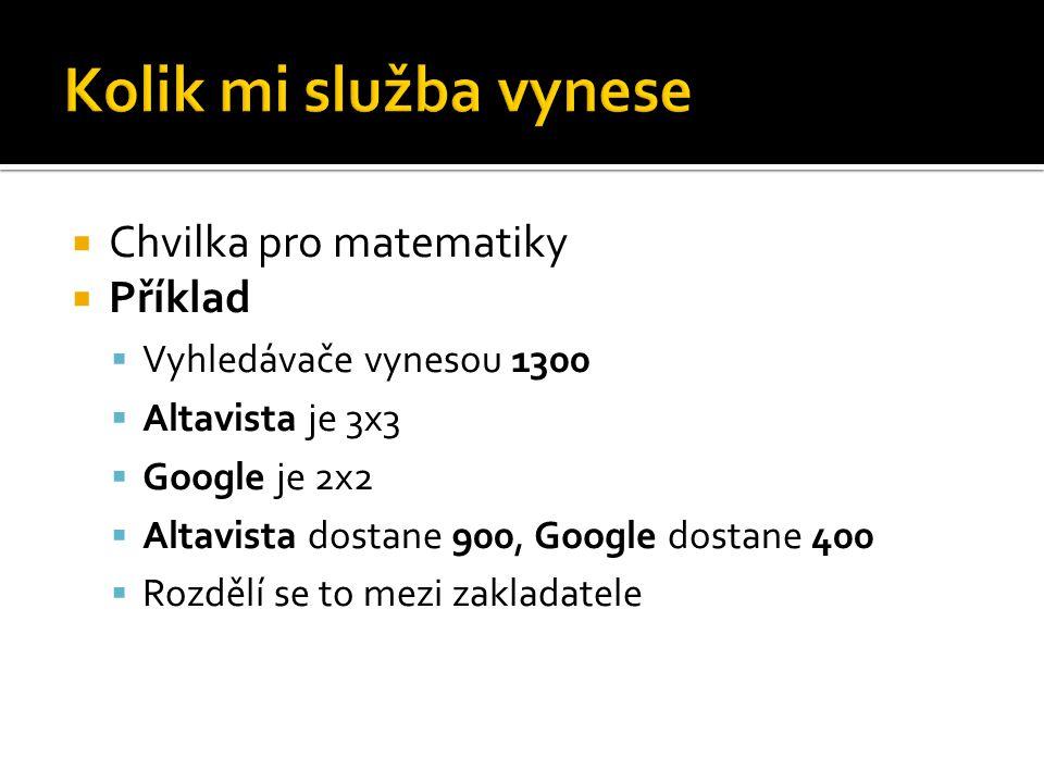  Chvilka pro matematiky  Příklad  Vyhledávače vynesou 1300  Altavista je 3x3  Google je 2x2  Altavista dostane 900, Google dostane 400  Rozdělí