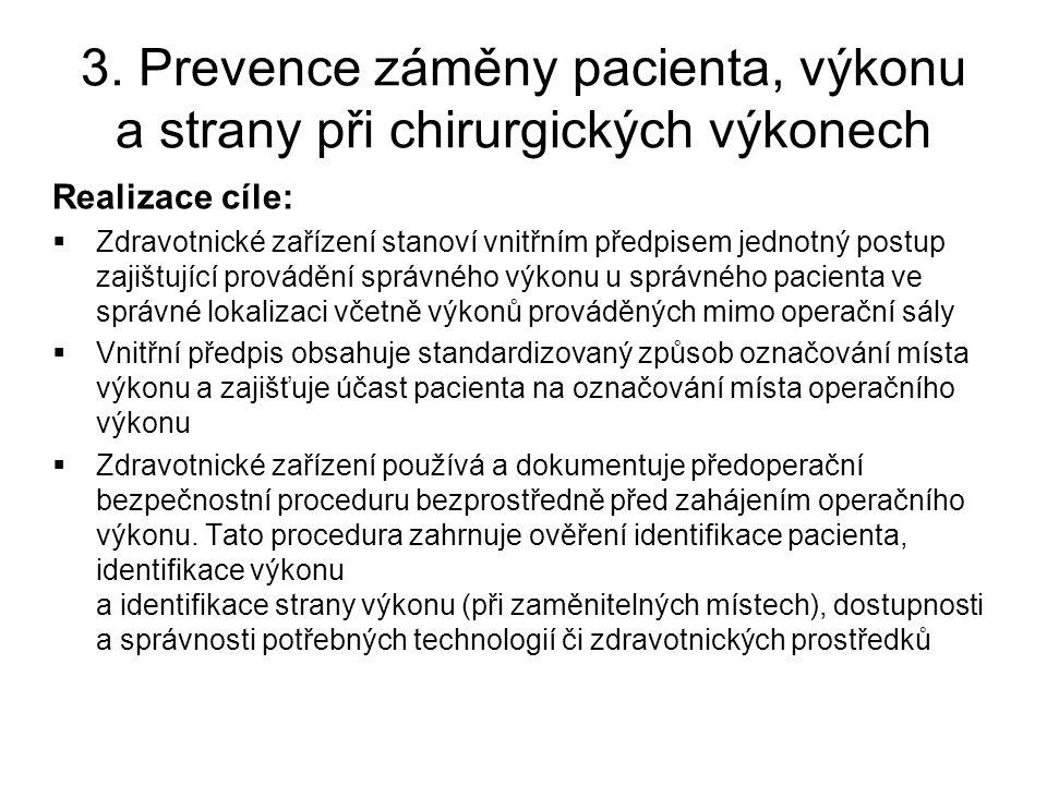 Realizace cíle:  Zdravotnické zařízení stanoví vnitřním předpisem jednotný postup zajištující provádění správného výkonu u správného pacienta ve sprá