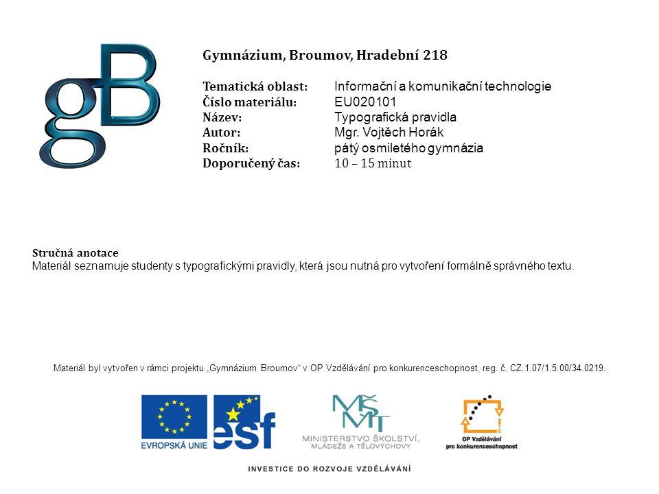 Gymnázium, Broumov, Hradební 218 Tematická oblast: Informační a komunikační technologie Číslo materiálu: EU020101 Název: Typografická pravidla Autor: Mgr.