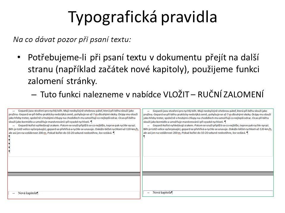 • Potřebujeme-li při psaní textu v dokumentu přejít na další stranu (například začátek nové kapitoly), použijeme funkci zalomení stránky.