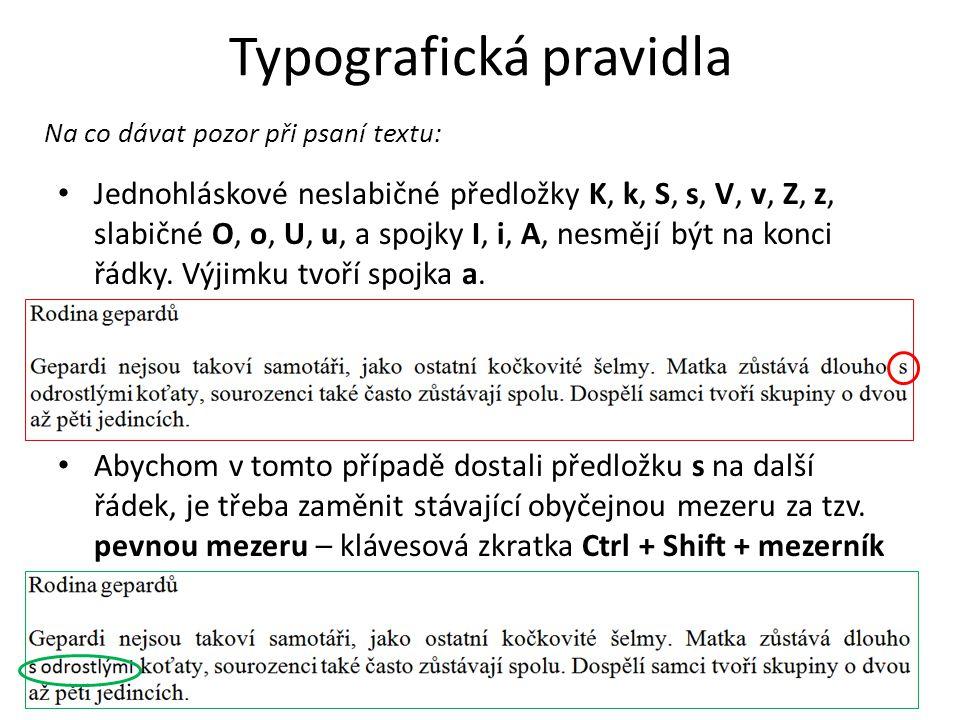 • Jednohláskové neslabičné předložky K, k, S, s, V, v, Z, z, slabičné O, o, U, u, a spojky I, i, A, nesmějí být na konci řádky. Výjimku tvoří spojka a