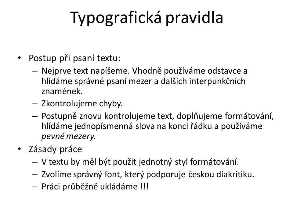 • Postup při psaní textu: – Nejprve text napíšeme. Vhodně používáme odstavce a hlídáme správné psaní mezer a dalších interpunkčních znamének. – Zkontr