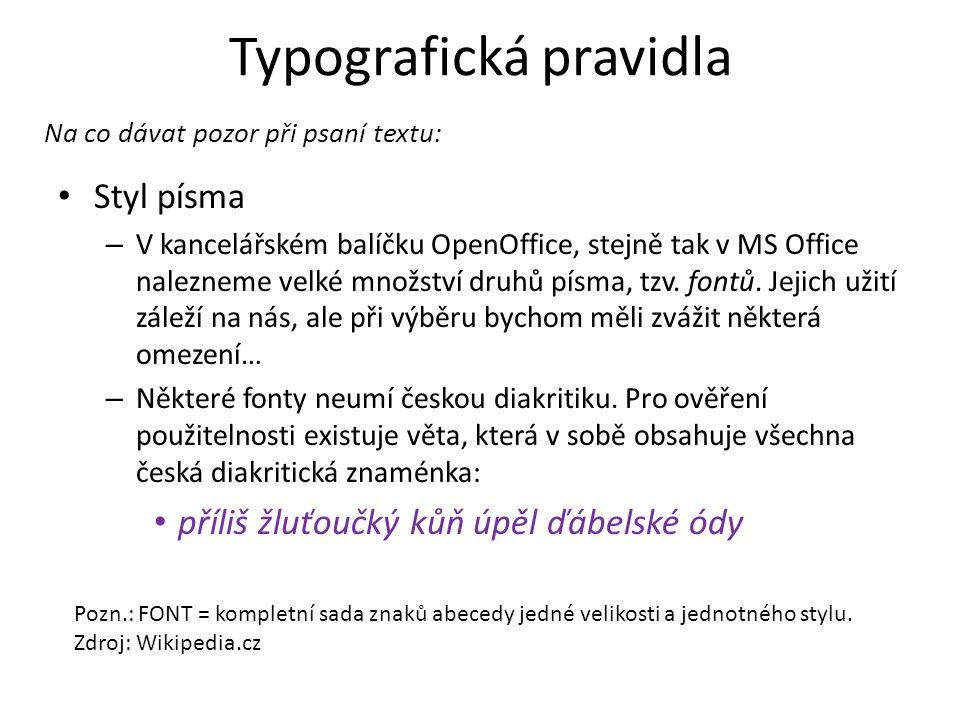 • Styl písma – V kancelářském balíčku OpenOffice, stejně tak v MS Office nalezneme velké množství druhů písma, tzv. fontů. Jejich užití záleží na nás,