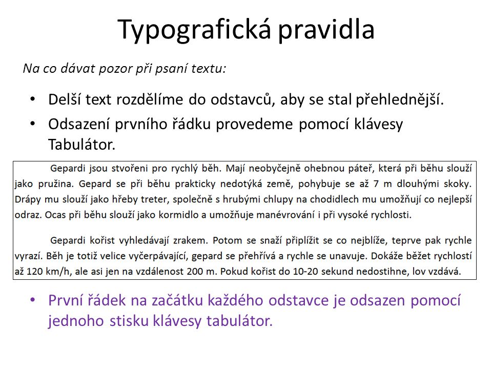 • Delší text rozdělíme do odstavců, aby se stal přehlednější. • Odsazení prvního řádku provedeme pomocí klávesy Tabulátor. • První řádek na začátku ka