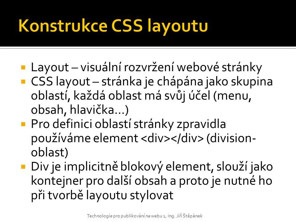  Layout – visuální rozvržení webové stránky  CSS layout – stránka je chápána jako skupina oblastí, každá oblast má svůj účel (menu, obsah, hlavička…