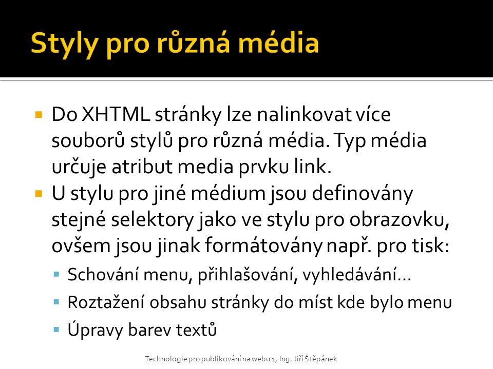  Do XHTML stránky lze nalinkovat více souborů stylů pro různá média. Typ média určuje atribut media prvku link.  U stylu pro jiné médium jsou defino