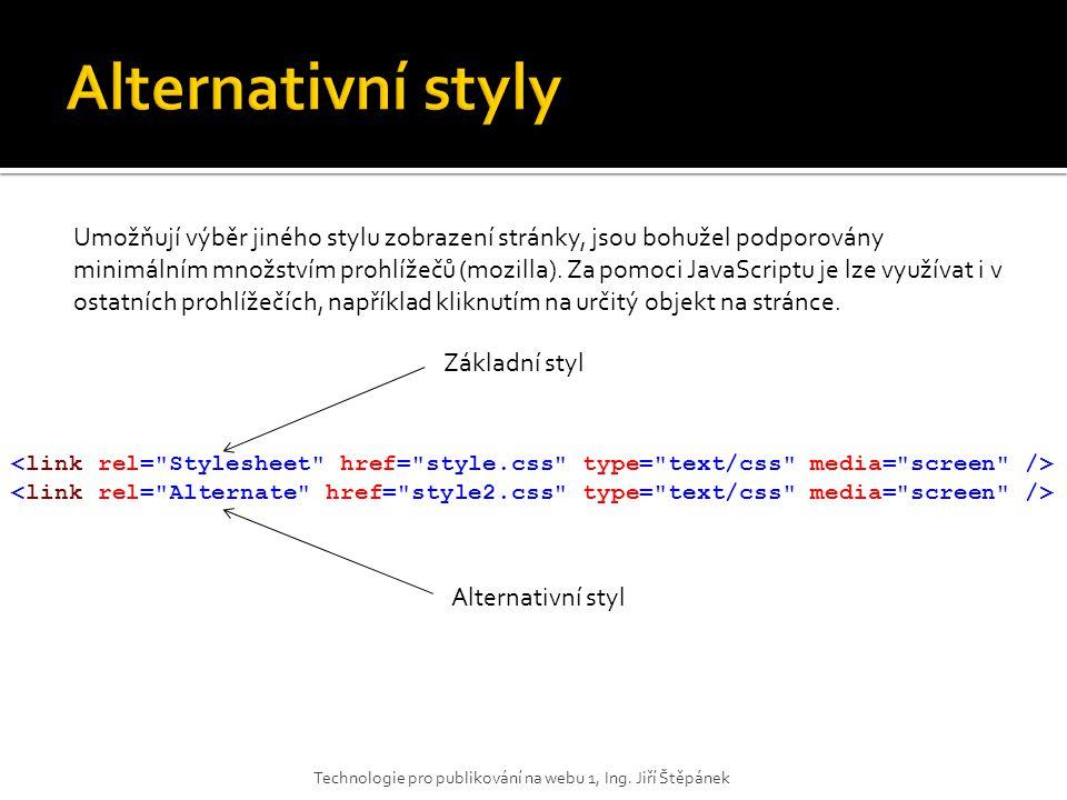 Technologie pro publikování na webu 1, Ing. Jiří Štěpánek Umožňují výběr jiného stylu zobrazení stránky, jsou bohužel podporovány minimálním množstvím