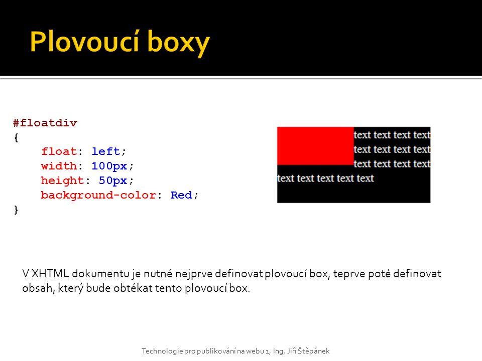 #floatdiv { float: left; width: 100px; height: 50px; background-color: Red; } V XHTML dokumentu je nutné nejprve definovat plovoucí box, teprve poté d